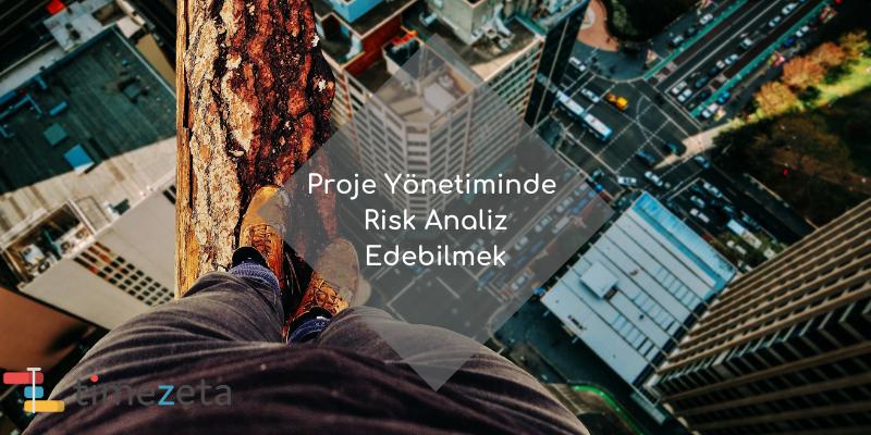 Proje Yönetiminde Risk Analiz Edebilmek
